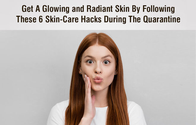 6 Skin-care Hacks During The Quarantine