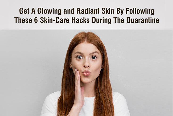 6 Skin-care Hacks During The Quarantine