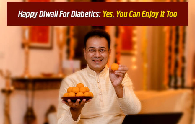 Happy Diwali For Diabetics - Yes, You Can Enjoy It Too