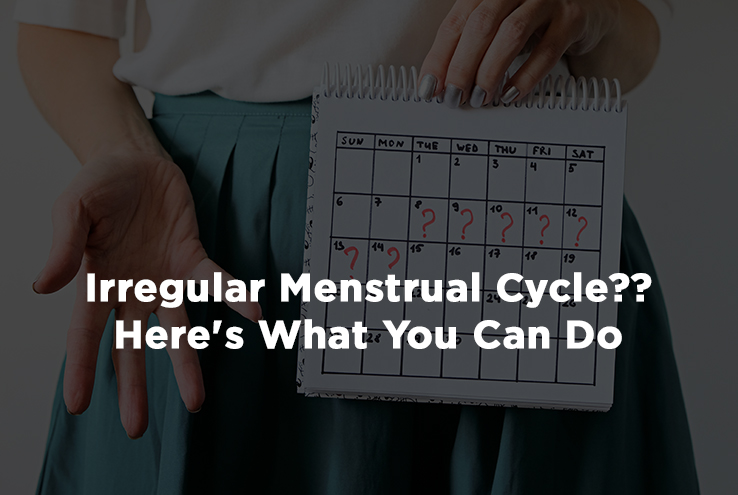 Irregular Menstrual Cycle??Here's What You Can Do