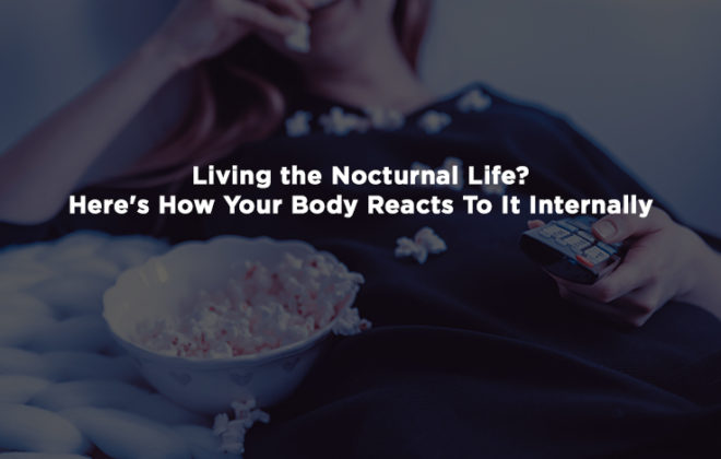 Living the Nocturnal Life? Here's How Your Body Reacts To It Internally