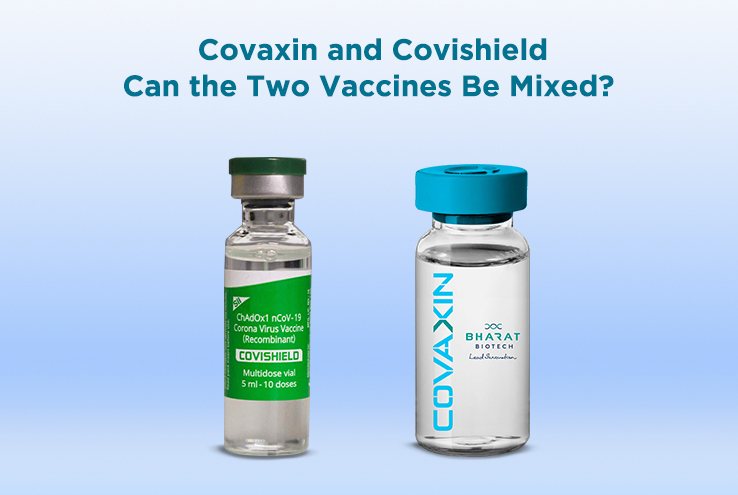Covaxin and Covishield: Can the Two Vaccines Be Mixed?