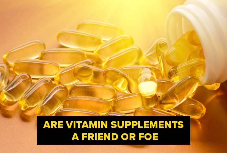 Are Vitamin Supplements A Friend or Foe