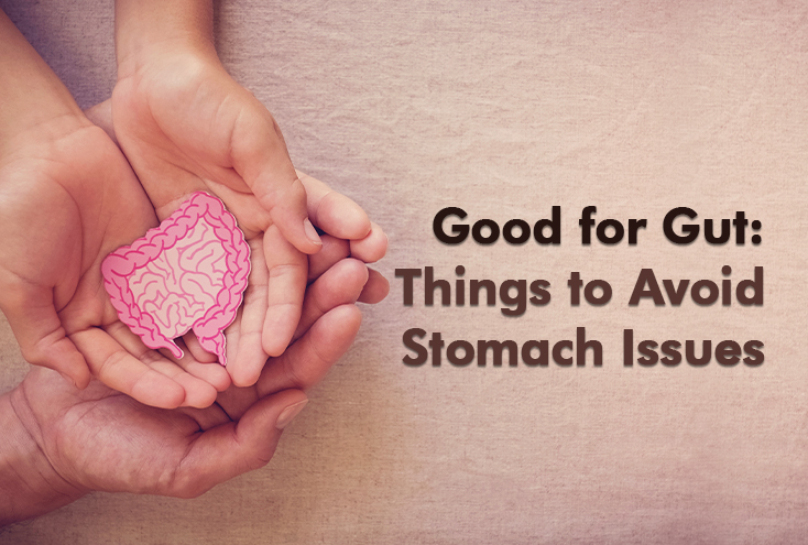 Good for Gut: Things to Avoid Stomach Issues