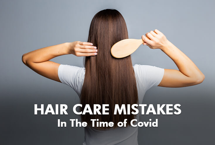 Hair Care Mistakes in the Time of Covid